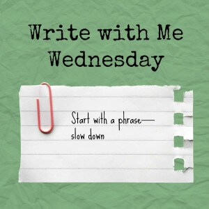 Writing prompt: Start with a phrase—slow down