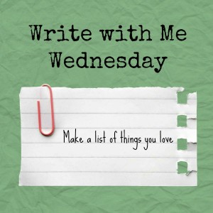 Write with Me Wednesday writing prompt: write a list of things you love
