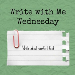 Write with Me Wednesday writing prompt: Write about comfort food.