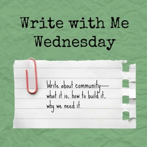 Write with Me Wednesday prompt: Write about community