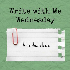 Write with Me Wednesday writing prompt: Write about silence