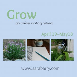 Grow is an online writing retreat—www.sarabarry.com