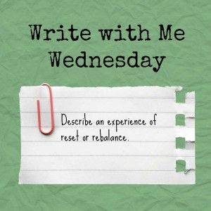 Write with Me Wednesday—Write about how you reset