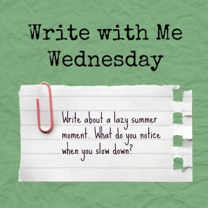 Write with Me Wednesday: Write about a lazy summer moment.